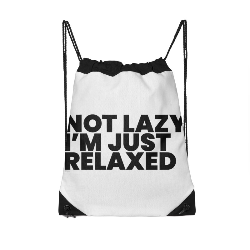 Not Lazy I'm Just Relaxed Accessories Drawstring Bag Bag by BLAZOND