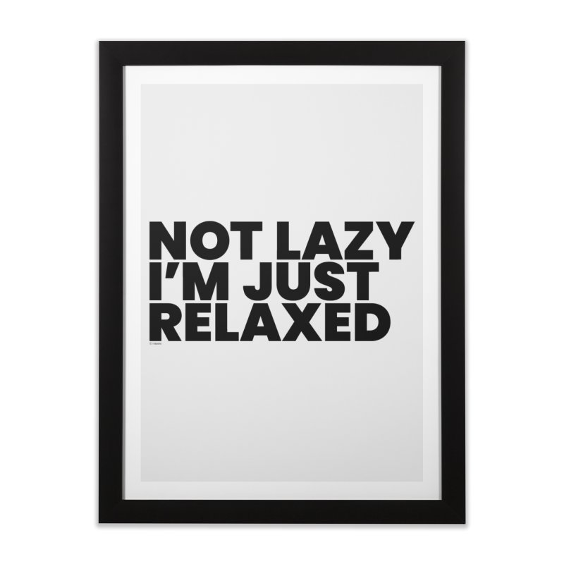 Not Lazy I'm Just Relaxed Home Framed Fine Art Print by BLAZOND