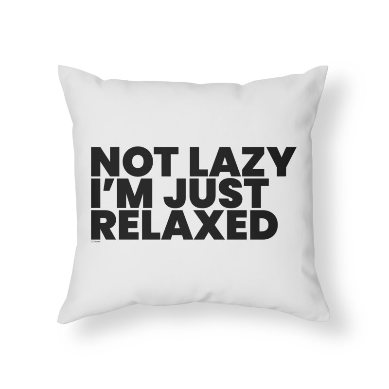 Not Lazy I'm Just Relaxed Home Throw Pillow by BLAZOND