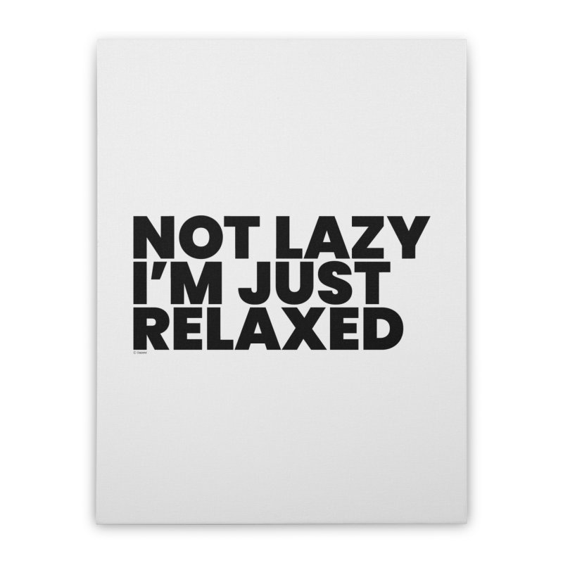 Not Lazy I'm Just Relaxed Home Stretched Canvas by BLAZOND