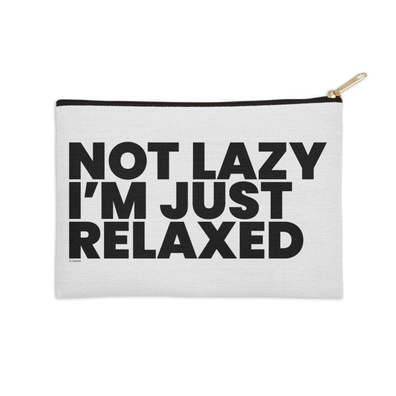 Not Lazy I'm Just Relaxed Accessories Zip Pouch by BLAZOND