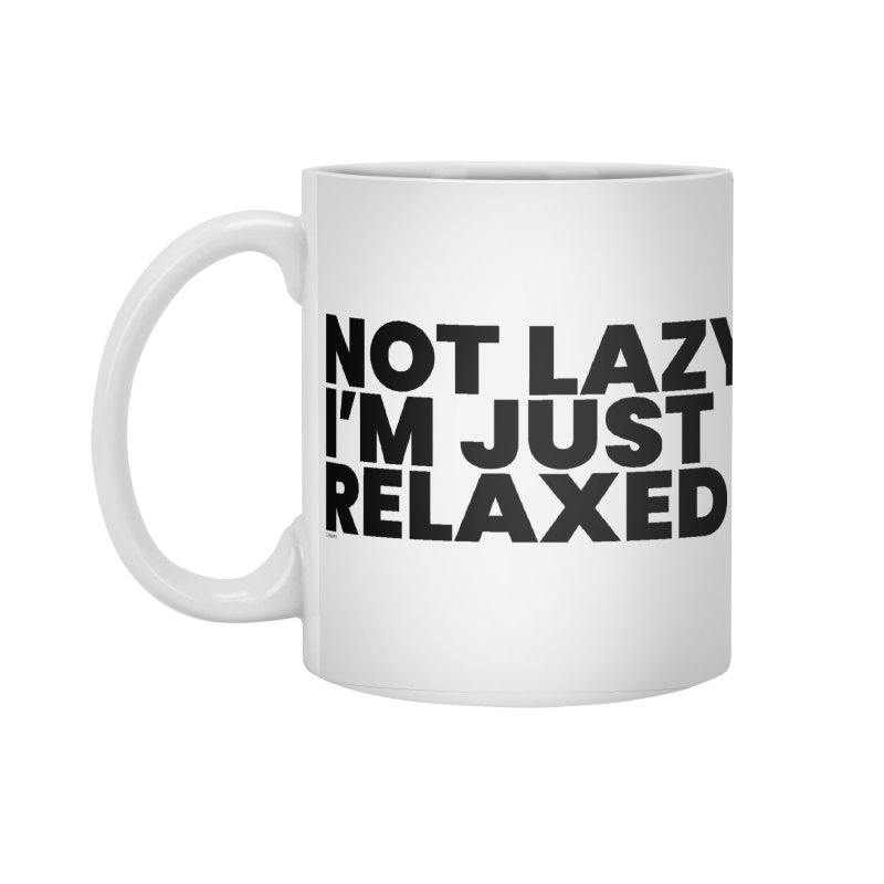 Not Lazy I'm Just Relaxed Accessories Standard Mug by BLAZOND