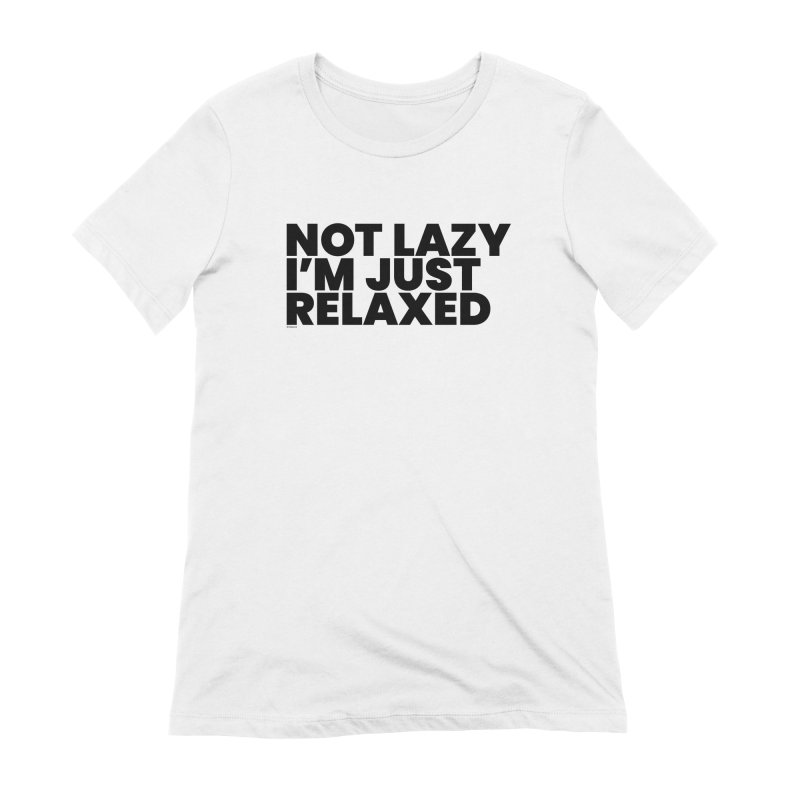 Not Lazy I'm Just Relaxed Women's Extra Soft T-Shirt by BLAZOND