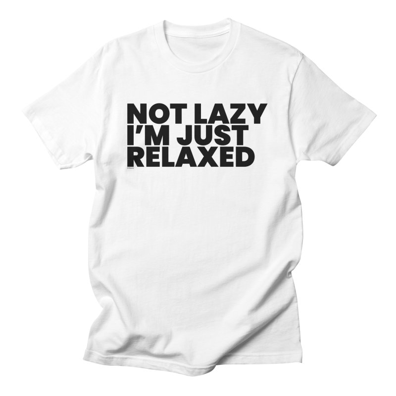 Not Lazy I'm Just Relaxed Men's T-Shirt by BLAZOND