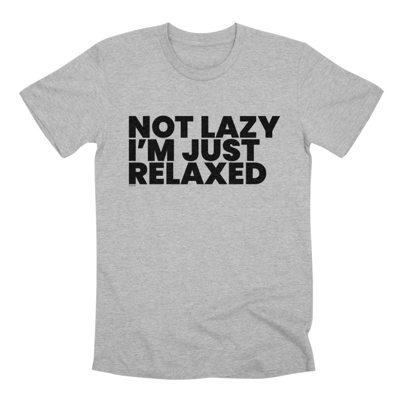Not Lazy I'm Just Relaxed Men's Premium T-Shirt by BLAZOND