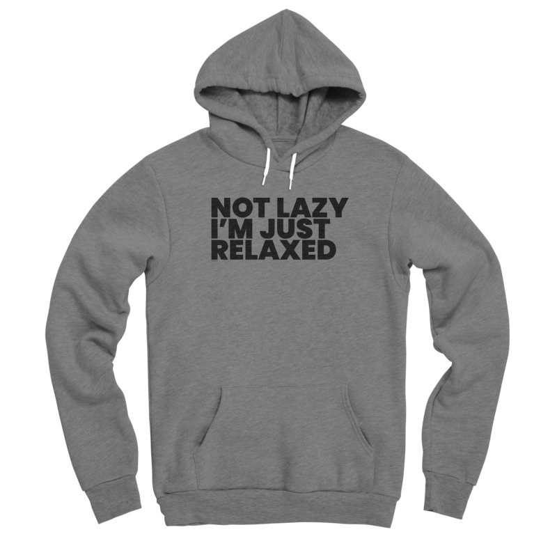 Not Lazy I'm Just Relaxed Women's Sponge Fleece Pullover Hoody by BLAZOND
