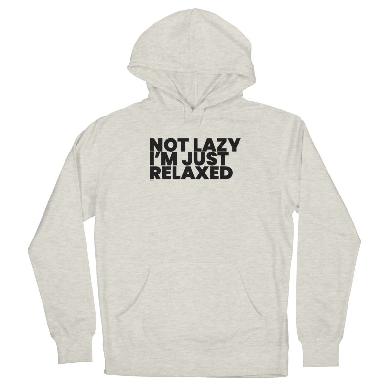 Not Lazy I'm Just Relaxed Women's Pullover Hoody by BLAZOND