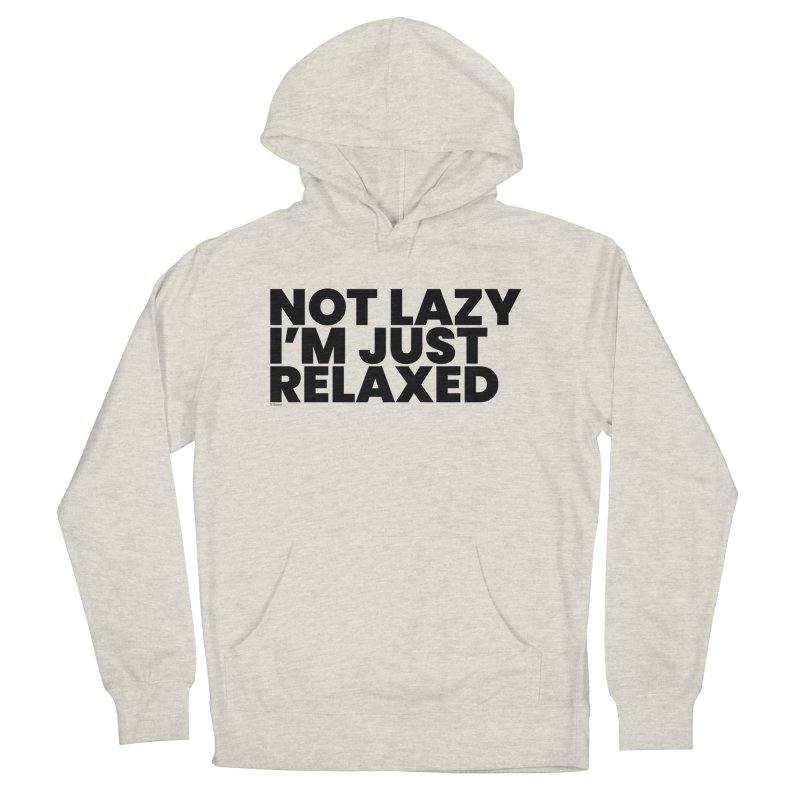 Not Lazy I'm Just Relaxed Women's French Terry Pullover Hoody by BLAZOND