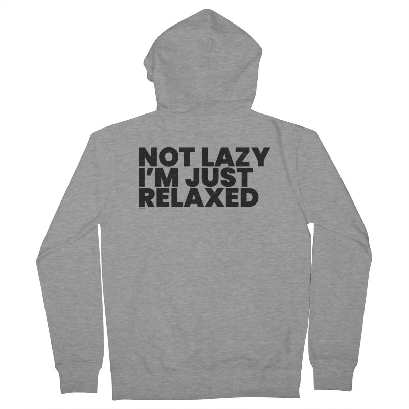 Not Lazy I'm Just Relaxed Women's French Terry Zip-Up Hoody by BLAZOND