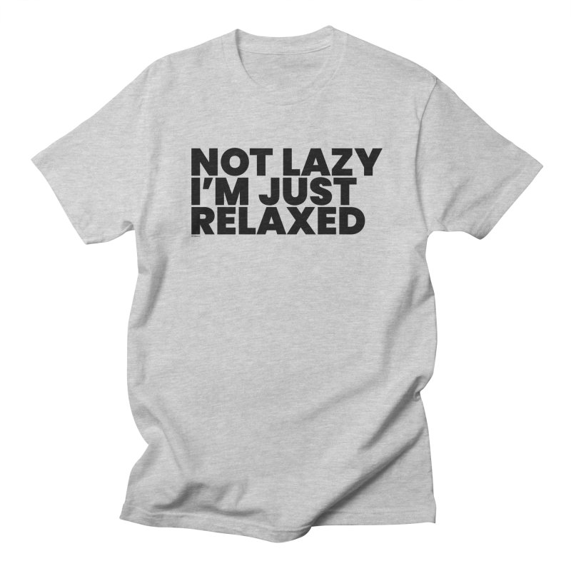 Not Lazy I'm Just Relaxed Men's Regular T-Shirt by BLAZOND