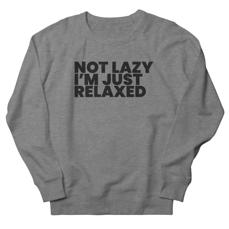Not Lazy I'm Just Relaxed Men's French Terry Sweatshirt by BLAZOND