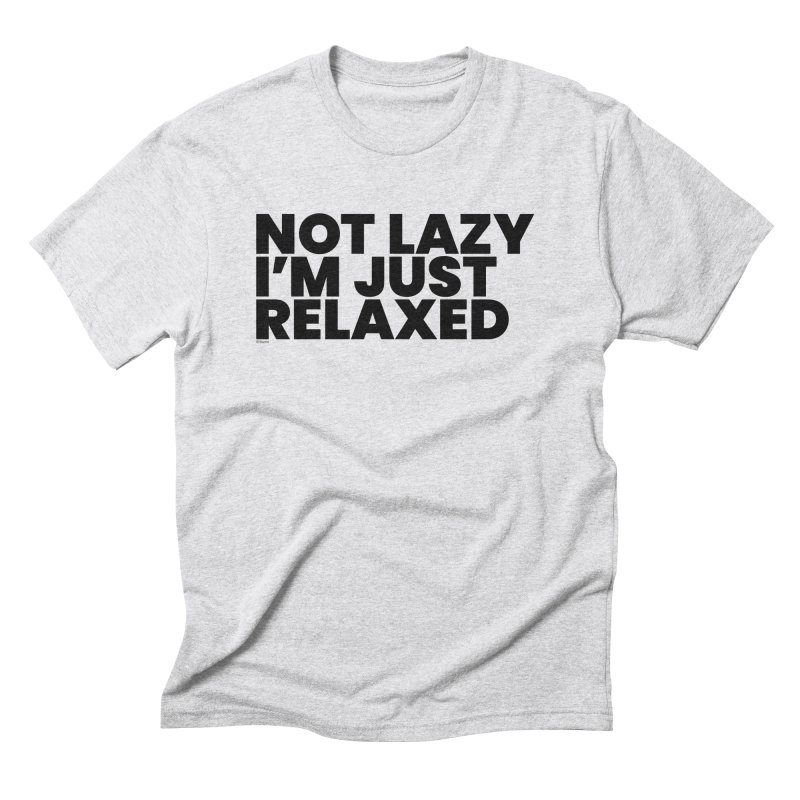 Not Lazy I'm Just Relaxed Men's Triblend T-Shirt by BLAZOND