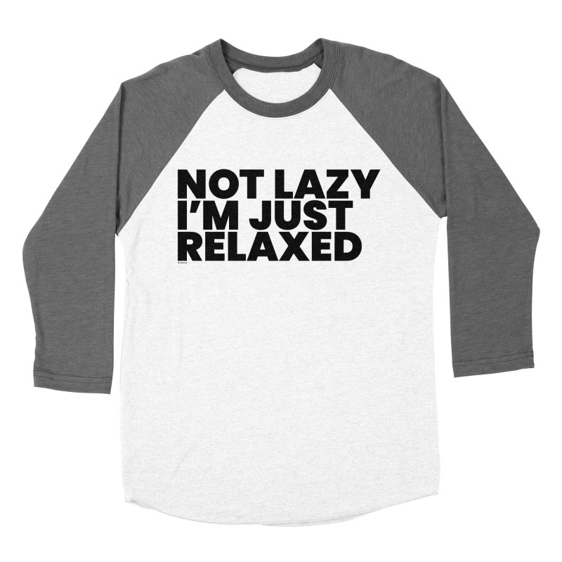 Not Lazy I'm Just Relaxed Women's Baseball Triblend Longsleeve T-Shirt by BLAZOND