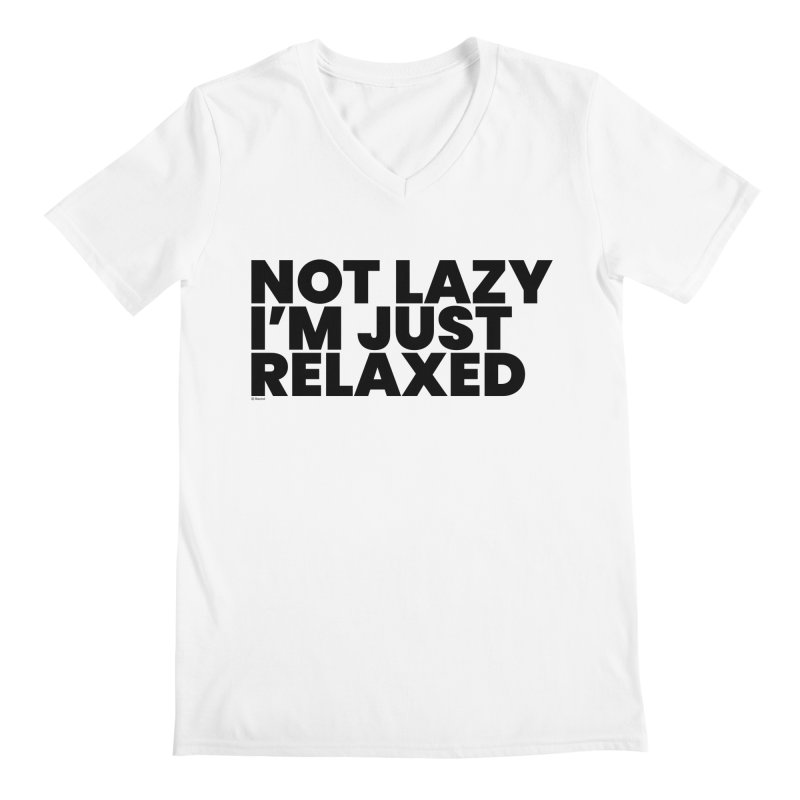 Not Lazy I'm Just Relaxed Men's V-Neck by BLAZOND