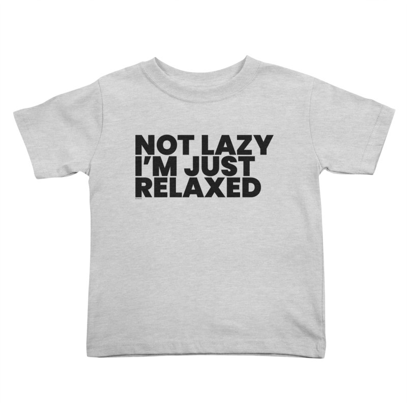 Not Lazy I'm Just Relaxed Kids Toddler T-Shirt by BLAZOND