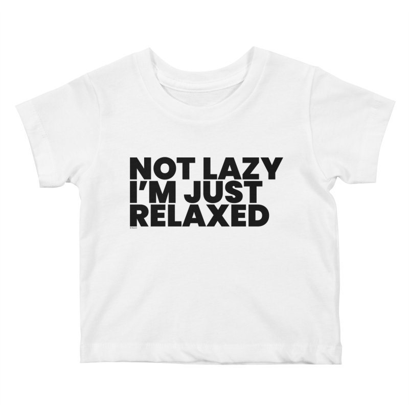 Not Lazy I'm Just Relaxed Kids Baby T-Shirt by BLAZOND