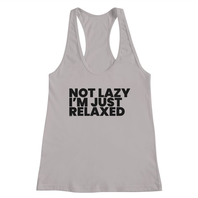Not Lazy I'm Just Relaxed Women's Racerback Tank by BLAZOND