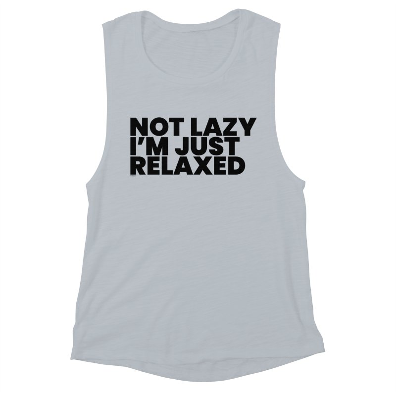 Not Lazy I'm Just Relaxed Women's Muscle Tank by BLAZOND