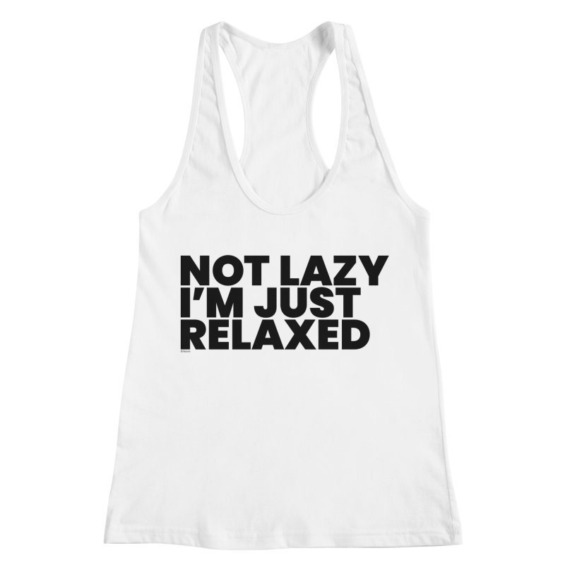 Not Lazy I'm Just Relaxed Women's Tank by BLAZOND