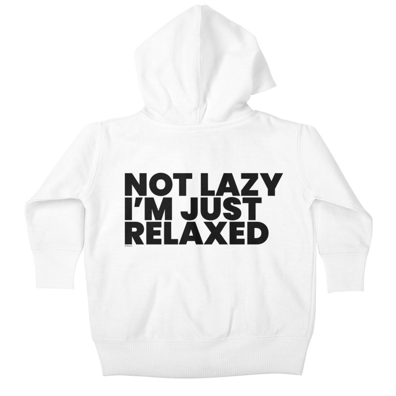 Not Lazy I'm Just Relaxed Kids Baby Zip-Up Hoody by BLAZOND
