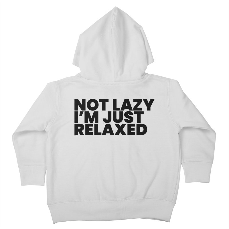 Not Lazy I'm Just Relaxed Kids Toddler Zip-Up Hoody by BLAZOND