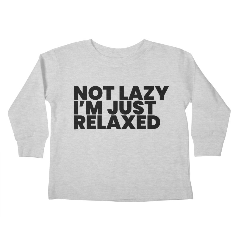 Not Lazy I'm Just Relaxed Kids Toddler Longsleeve T-Shirt by BLAZOND