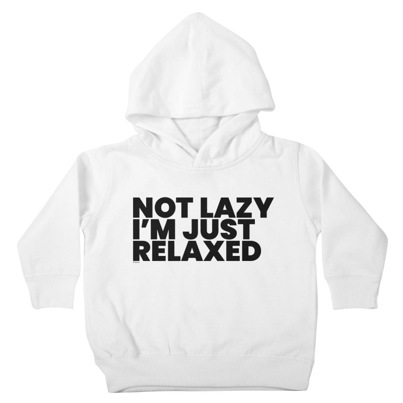 Not Lazy I'm Just Relaxed Kids Toddler Pullover Hoody by BLAZOND