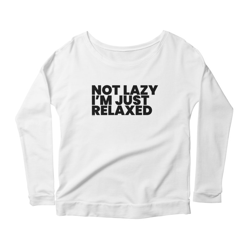 Not Lazy I'm Just Relaxed Women's Scoop Neck Longsleeve T-Shirt by BLAZOND