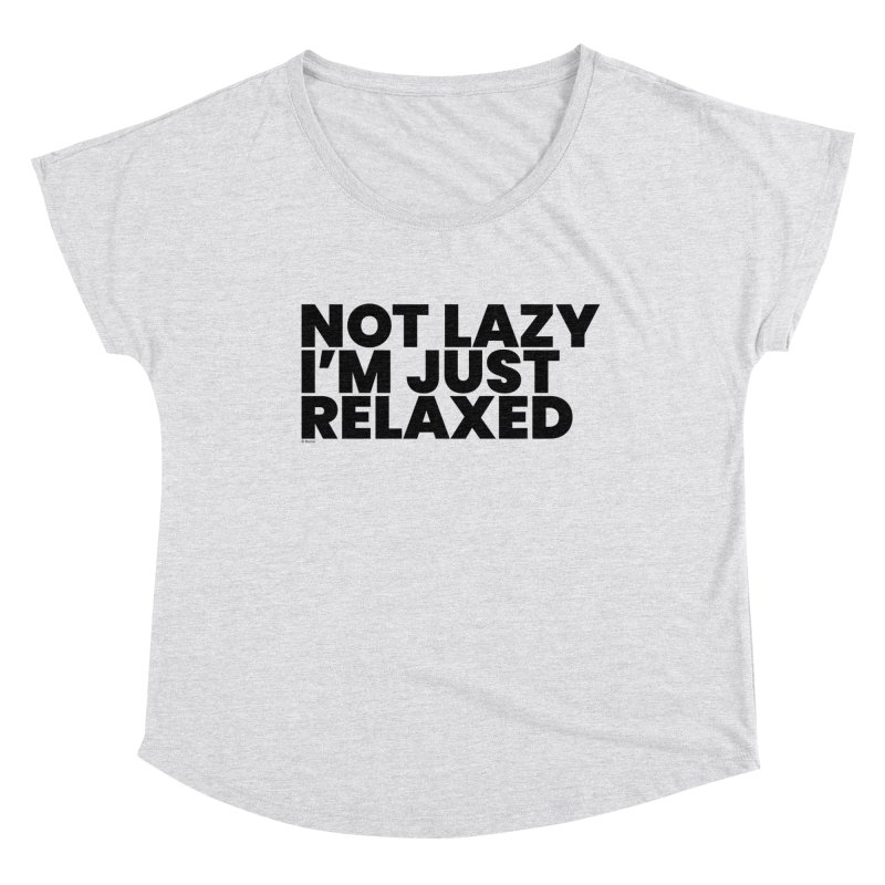 Not Lazy I'm Just Relaxed Women's Scoop Neck by BLAZOND