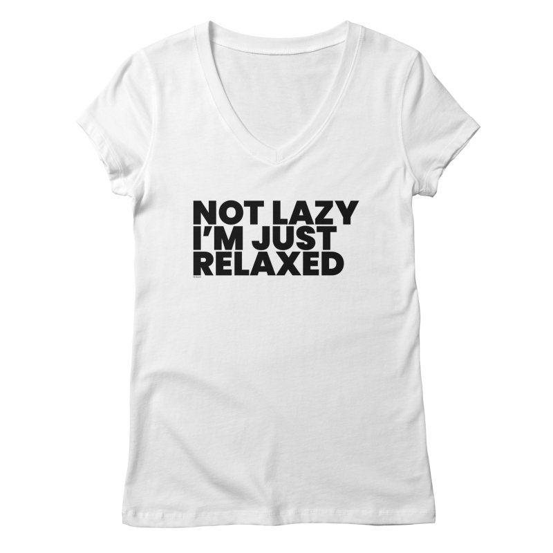 Not Lazy I'm Just Relaxed Women's V-Neck by BLAZOND