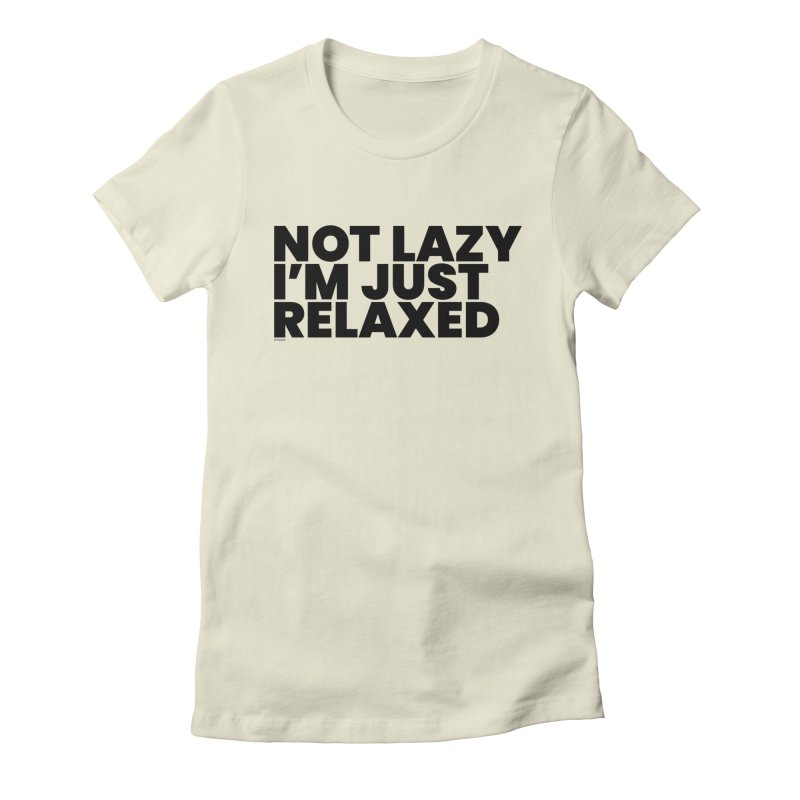 Not Lazy I'm Just Relaxed Women's T-Shirt by BLAZOND