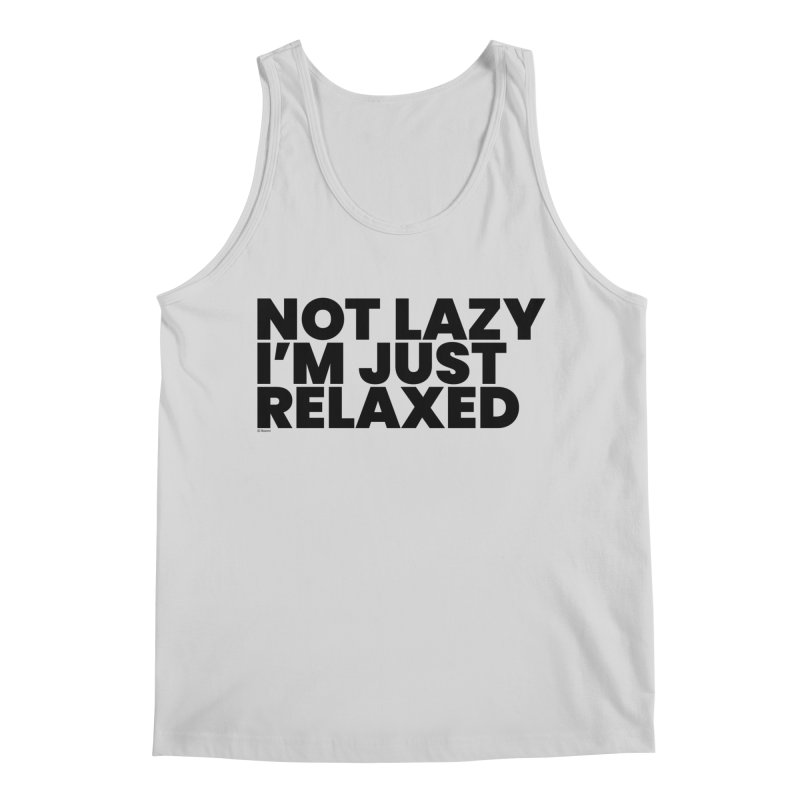 Not Lazy I'm Just Relaxed Men's Regular Tank by BLAZOND
