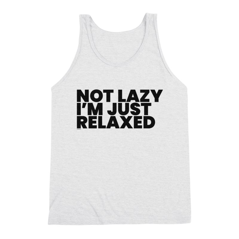 Not Lazy I'm Just Relaxed Men's Triblend Tank by BLAZOND