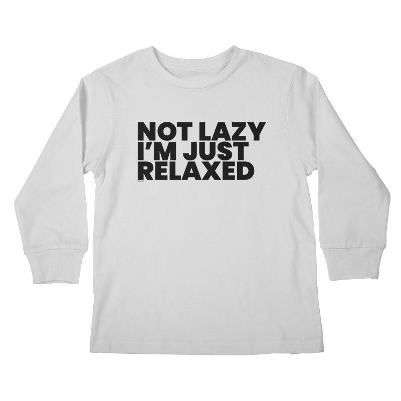 Not Lazy I'm Just Relaxed Kids Longsleeve T-Shirt by BLAZOND