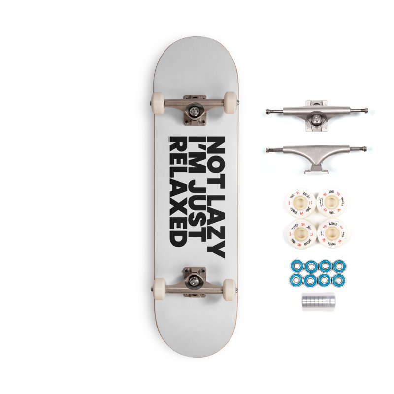 Not Lazy I'm Just Relaxed Accessories Skateboard by BLAZOND
