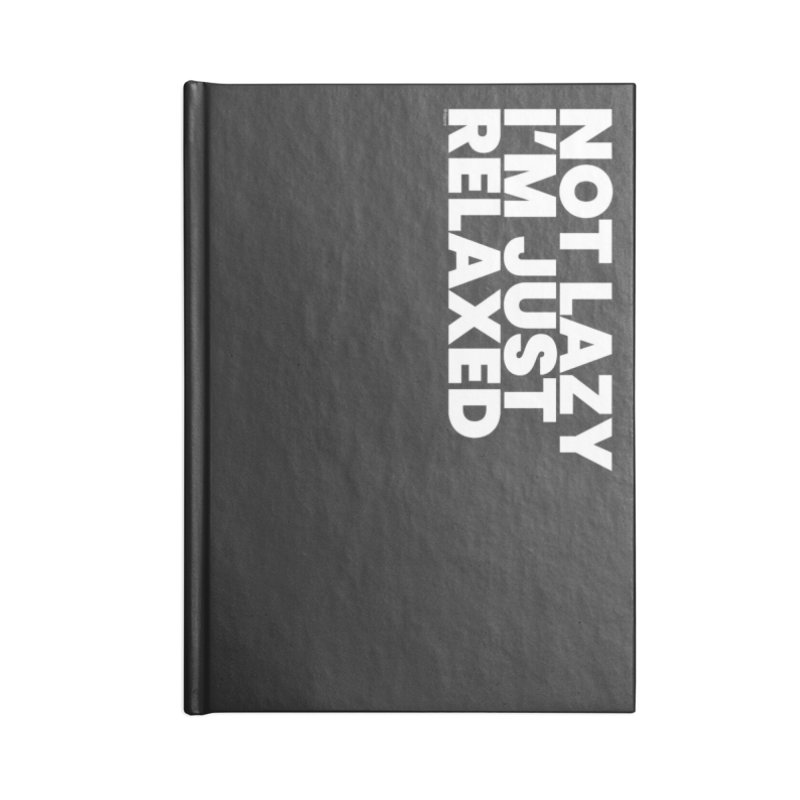 Not Lazy I'm Just Relaxed (White) Accessories Blank Journal Notebook by BLAZOND