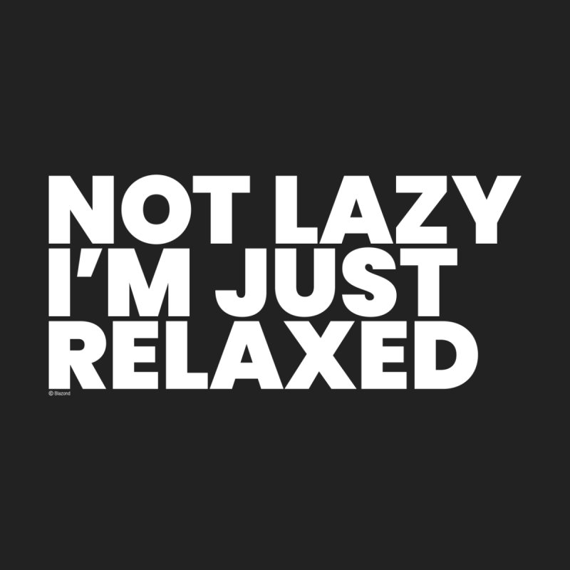 Not Lazy I'm Just Relaxed (White) Women's Tank by BLAZOND