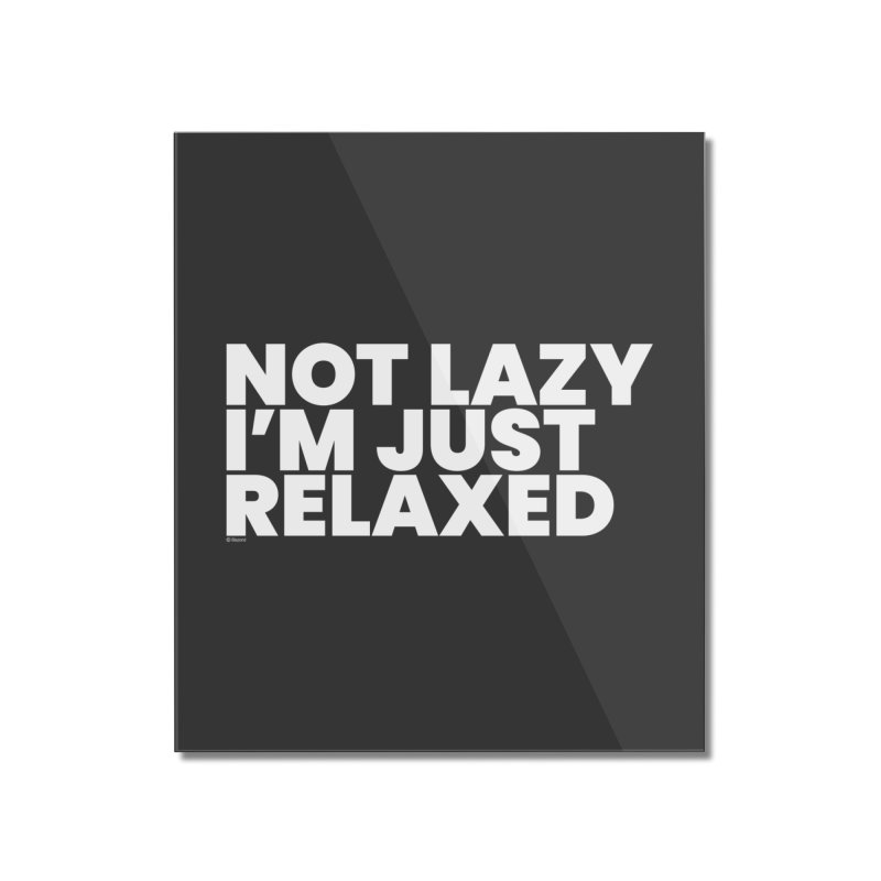Not Lazy I'm Just Relaxed (White) Home Mounted Acrylic Print by BLAZOND