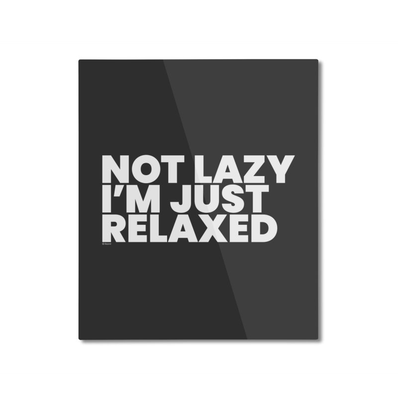 Not Lazy I'm Just Relaxed (White) Home Mounted Aluminum Print by BLAZOND
