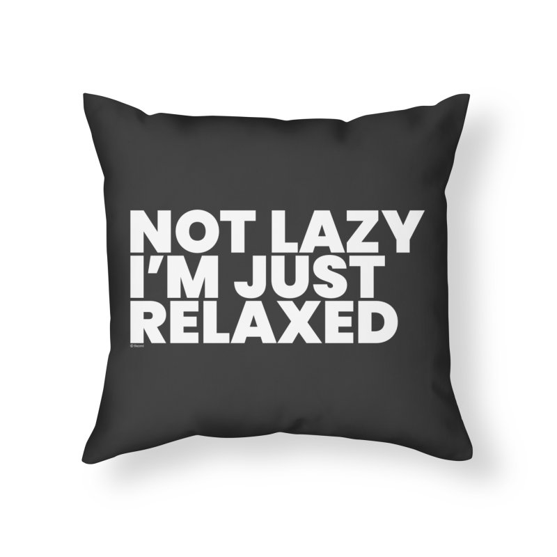 Not Lazy I'm Just Relaxed (White) Home Throw Pillow by BLAZOND