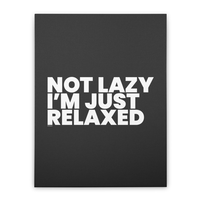 Not Lazy I'm Just Relaxed (White) Home Stretched Canvas by BLAZOND