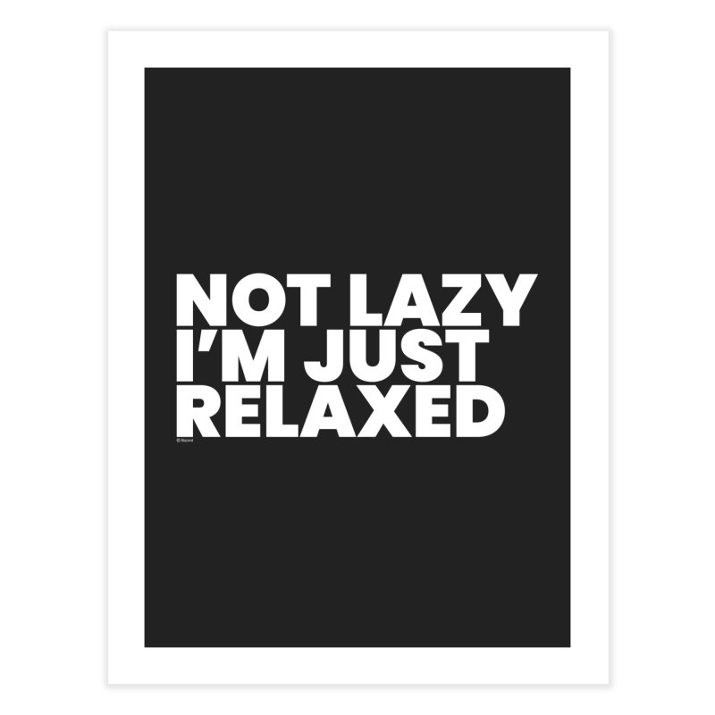 Not Lazy I'm Just Relaxed (White) Home Fine Art Print by BLAZOND