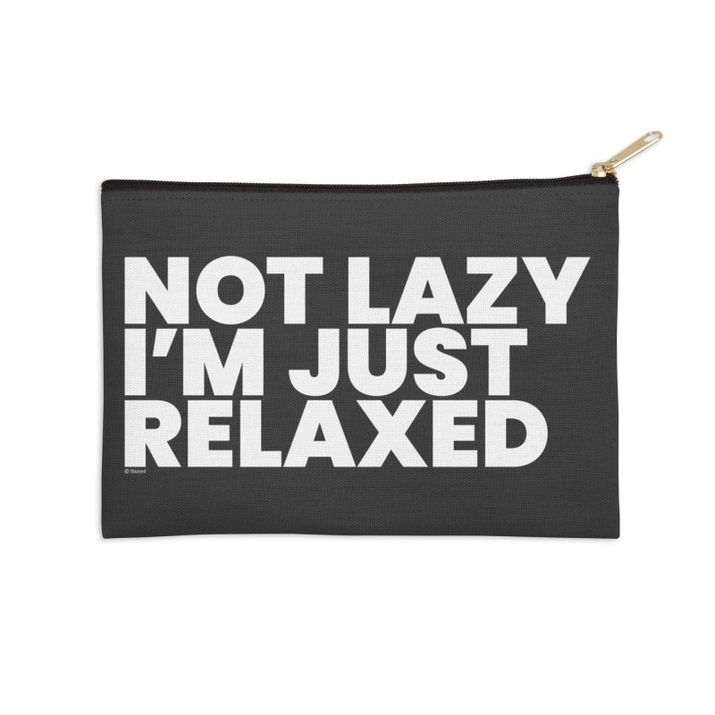 Not Lazy I'm Just Relaxed (White) Accessories Zip Pouch by BLAZOND