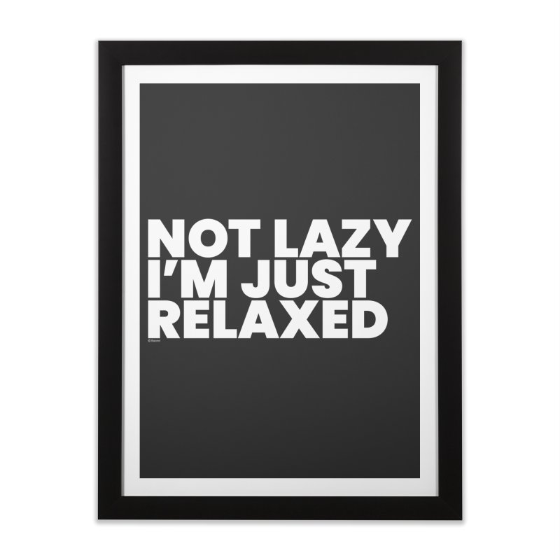 Not Lazy I'm Just Relaxed (White) Home Framed Fine Art Print by BLAZOND