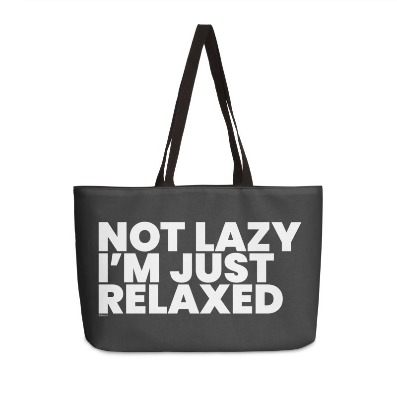 Not Lazy I'm Just Relaxed (White) Accessories Weekender Bag Bag by BLAZOND
