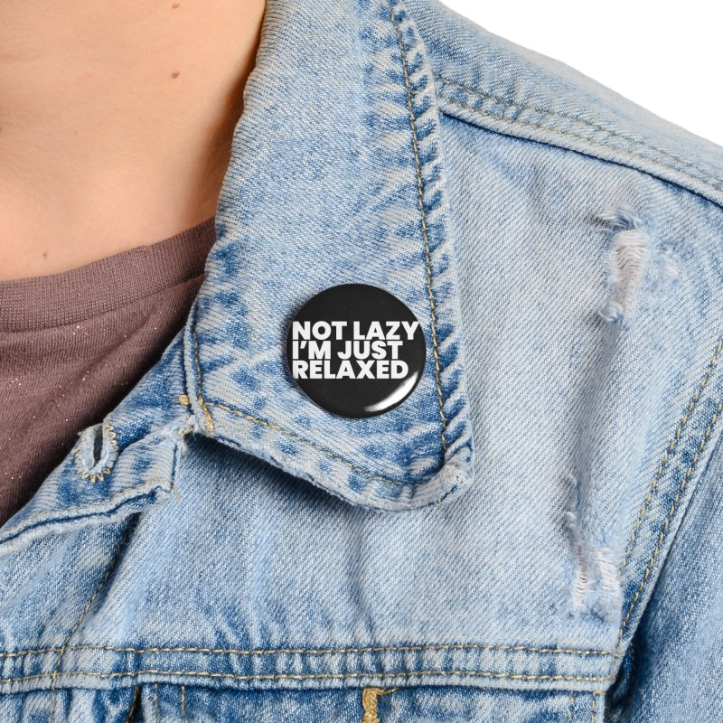 Not Lazy I'm Just Relaxed (White) Accessories Button by BLAZOND