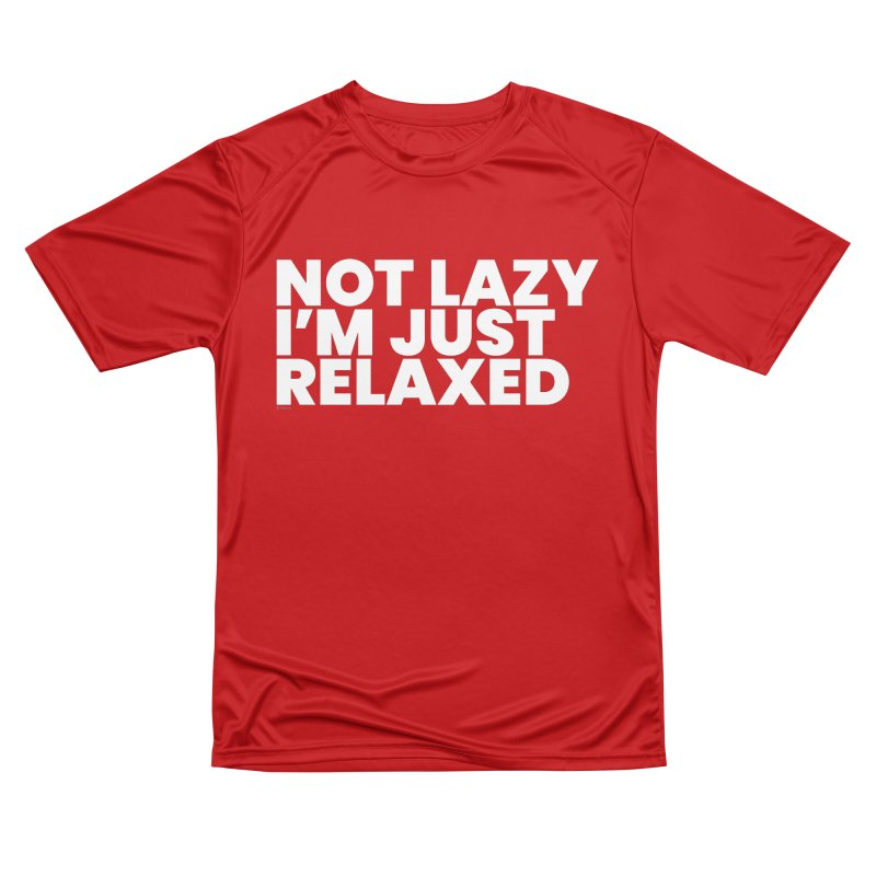 Not Lazy I'm Just Relaxed (White) Women's Performance Unisex T-Shirt by BLAZOND