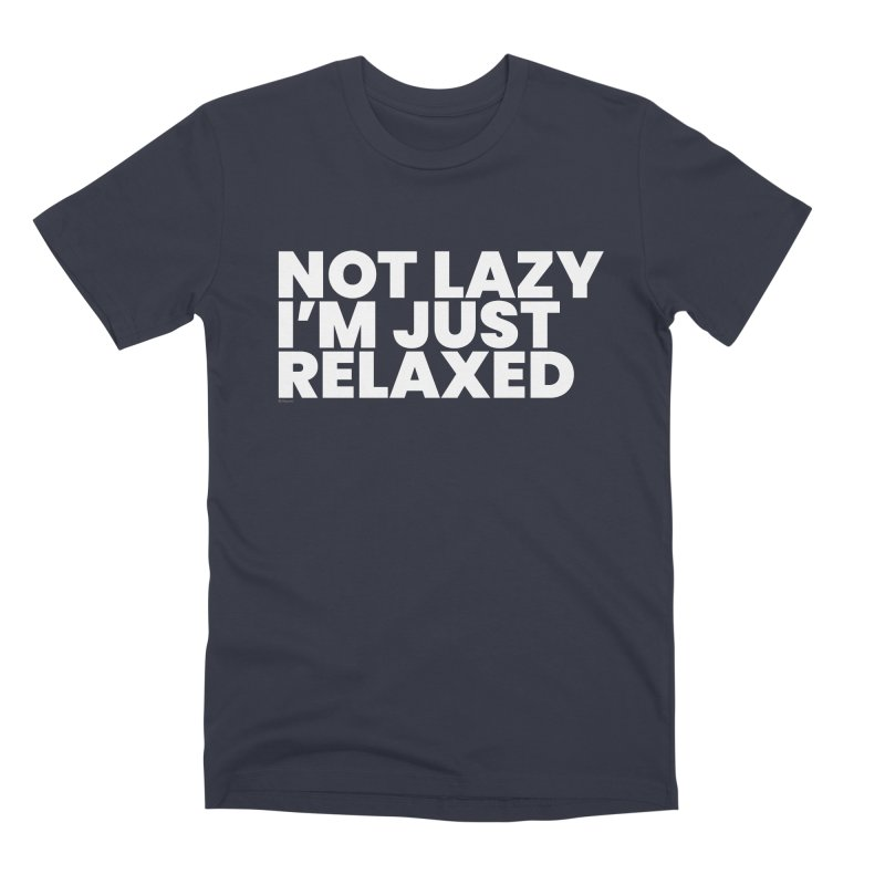 Not Lazy I'm Just Relaxed (White) Men's Premium T-Shirt by BLAZOND
