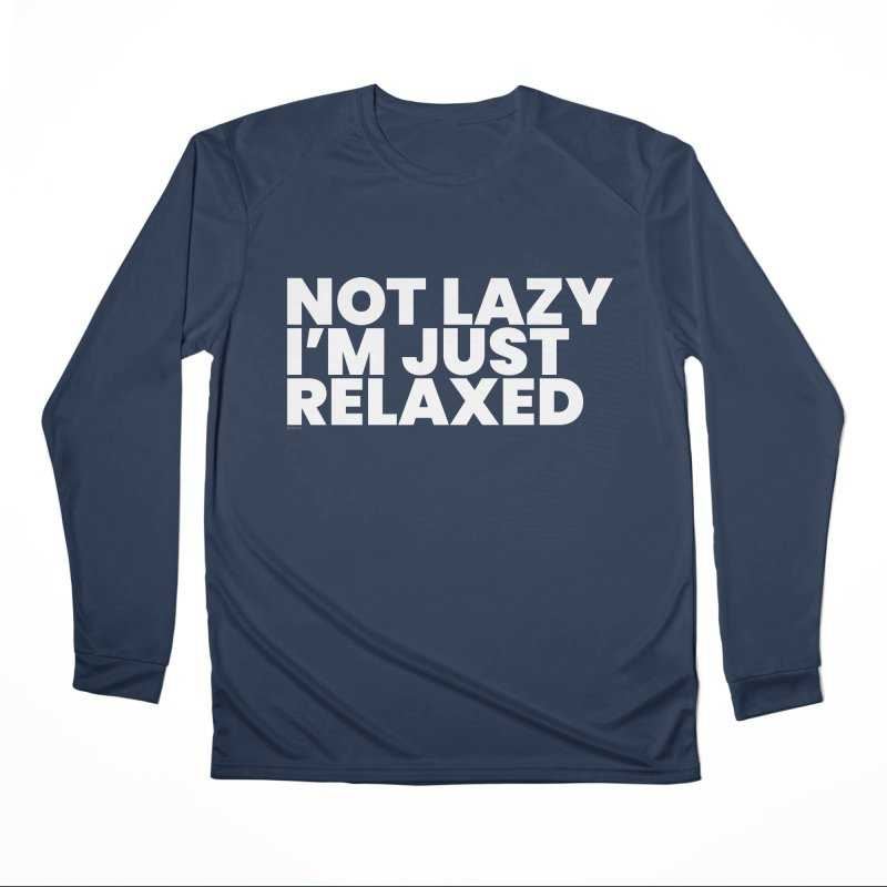 Not Lazy I'm Just Relaxed (White) Women's Performance Unisex Longsleeve T-Shirt by BLAZOND