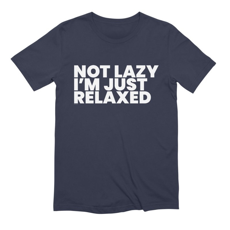 Not Lazy I'm Just Relaxed (White) Men's T-Shirt by BLAZOND